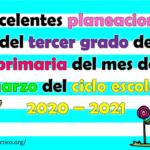 Excelentes planeaciones del tercer grado de primaria del mes de marzo del ciclo escolar 2020 – 2021
