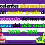 Excelentes planeaciones del cuarto grado de primaria del mes de marzo del ciclo escolar 2020 – 2021