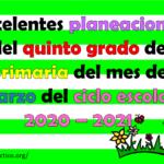 Excelentes planeaciones del quinto grado de primaria del mes de marzo del ciclo escolar 2020 – 2021