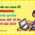 Aprende en casa III mis clases para el cuarto grado de primaria del martes 13 de abril del ciclo escolar 2020 – 2021