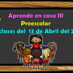 Aprende en casa III mis clases para preescolar del martes 13 de abril del ciclo escolar 2020 – 2021