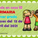 Aprende en casa III mis clases para el tercer grado de primaria del martes 13 de abril del ciclo escolar 2020 – 2021