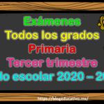 Fabulosos exámenes para todos los grados de primaria del tercer trimestre del ciclo escolar 2020 – 2021