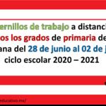 Cuadernillos de trabajo a distancia de todos los grados de primaria de la semana del 28 de junio al 02 de julio ciclo escolar 2020 – 2021