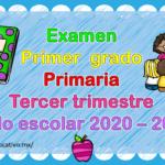 Fabuloso examen del primer grado de primaria del tercer trimestre del ciclo escolar 2020 – 2021