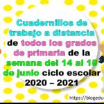Cuadernillos de trabajo a distancia de todos los grados de primaria de la semana del 14 al 18 de junio ciclo escolar 2020 – 2021