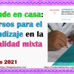 Aprende en casa: recursos para el aprendizaje en la modalidad mixta 2021