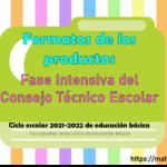 Formatos de los productos para la Fase Intensiva del Consejo Técnico Escolar ciclo escolar 2021-2022 de educación básica
