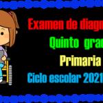 Examen de diagnóstico para quinto grado de primaria del ciclo escolar 2021 – 2022