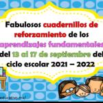 Fabulosos cuadernillos de reforzamiento de los aprendizajes fundamentales del 13 al 17 de septiembre del ciclo escolar 2021 – 2022
